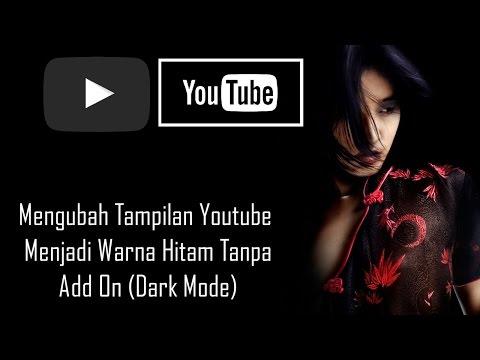 Mengubah Tampilan Youtube Menjadi Berwarna Hitam (Dark Mode) Tanpa Add-On!