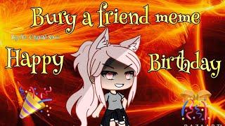Bury a friend meme //Gacha life// *birthday gift for my irl friend Polly!* 🎉🎊🎂🎈🎁