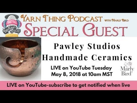 Yarn Thing Podcast with Marly Bird: Special Guest Pawley Studios Ceramic Mugs and Yarn Bowls
