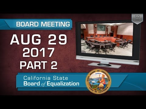 August 29, 2017 California State Board of Equalization Board Meeting Part Two