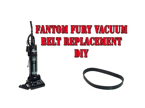 FANTOM FURY VACUUM BELT REPLACEMENT AND CLEANUP