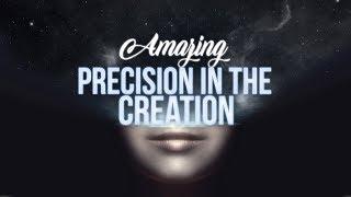 Amazing Precision in Creation