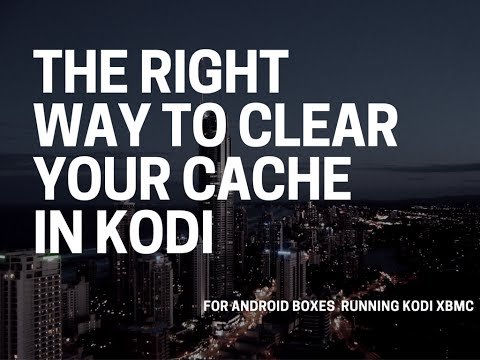 The Right Way Clear Your Cache on KODI (XBMC)