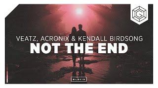 VEATZ, AcroniX & Kendall Birdsong - Not The End