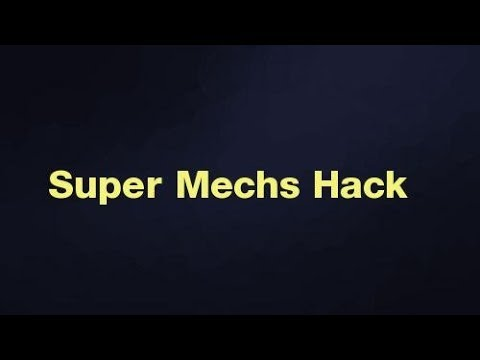How to hack Super Mechs Game 2017
