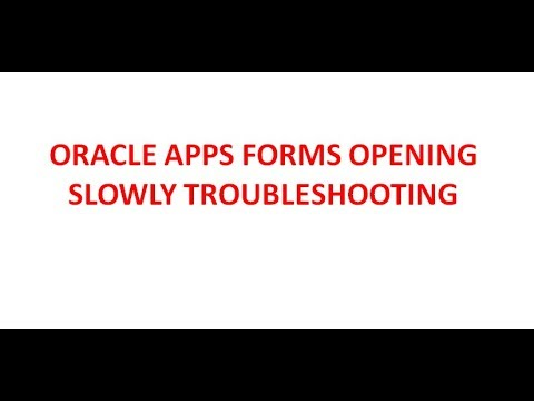 Oracle Forms opening slowly Troubleshooting