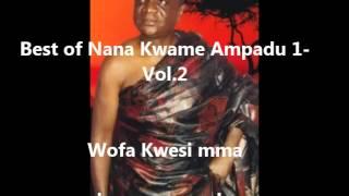 Best of Nana Kwame Ampadu 1 Vol 2  Wofa Kwesi mma