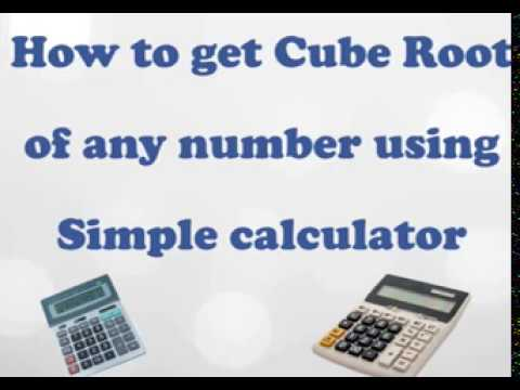 HOW TO GET CUBE ROOT USING SIMPLE CALCULATOR