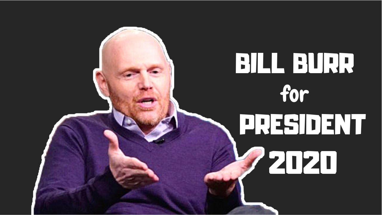 Bill Burr for PRESIDENT 2020