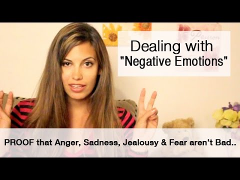 Dealing with Negative Emotions: Proof that Anger, Sadness, Jealousy & Fear aren't Bad..