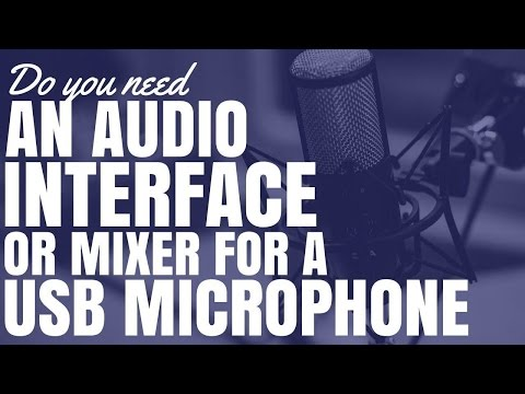 Do You Need An Audio Interface Or Mixer For A USB Microphone?