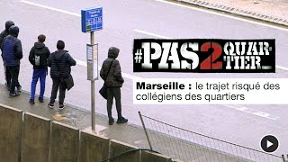 Marseille : le trajet risqué des collégiens des quartiers nord #Pas2Quartier