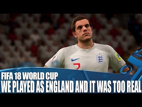 We Played As England in FIFA 18's New World Cup Update And It's Too Real