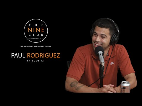 Paul Rodriguez | The Nine Club With Chris Roberts - Episode 12