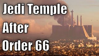 What Happened to the Jedi Temple after Order 66?