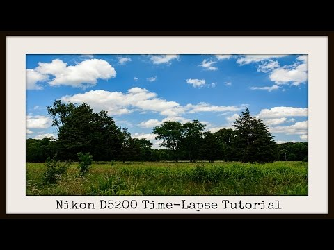 How to Shoot Time Lapse with a Nikon D5200