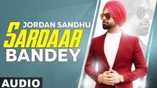 Sardaar Bandey (Full Audio) | Jordan Sandhu ft Manni Sandhu | Bunty Bains | Latest Songs 2019
