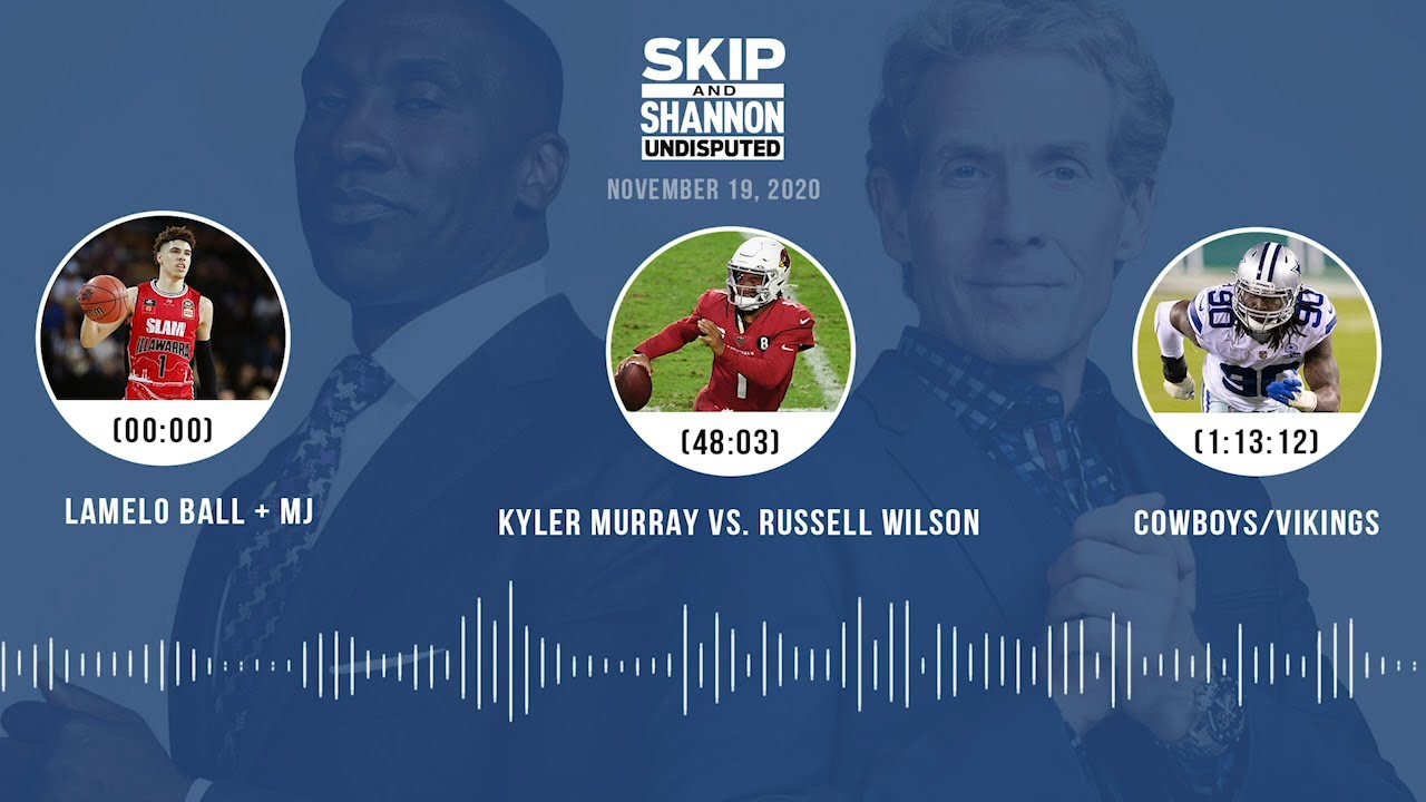 LaMelo Ball + MJ, Kyler vs. Russell, Cowboys/Vikings (11.19.20) | UNDISPUTED Audio Podcast