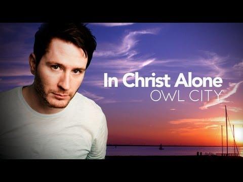 Owl City - In Christ Alone - WITH LYRICS!
