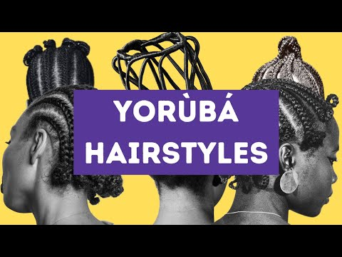 Yoruba Female Hairstyles: History, Classification, Types, Styles, Taboos & Hair-Care Culture