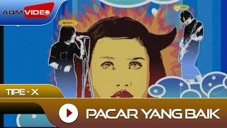 Tipe-X - Pacar Yang Baik   Official Video