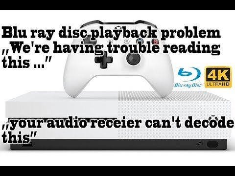4K Bluray Playback Xbox One S problem FIX ,,We're having trouble reading this''