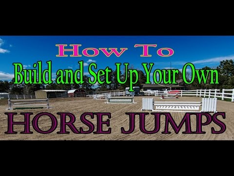 How To Build and Set Up Your Own Horse Jumps