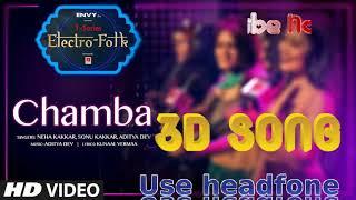 ELECTRO FOLK:(Chamba 3d Audio Song) Neha Kakkar,Sonu Kaker 3d Song Music,