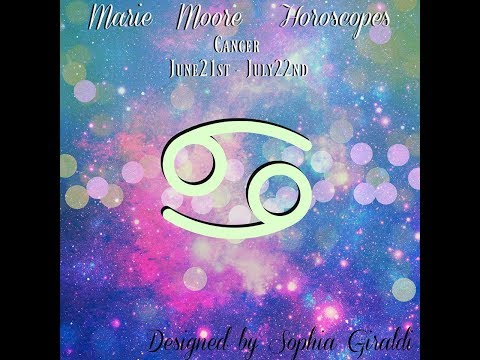 MARIE MOORE CANCER MAY 21,2018 WEEKLY HOROSCOPE