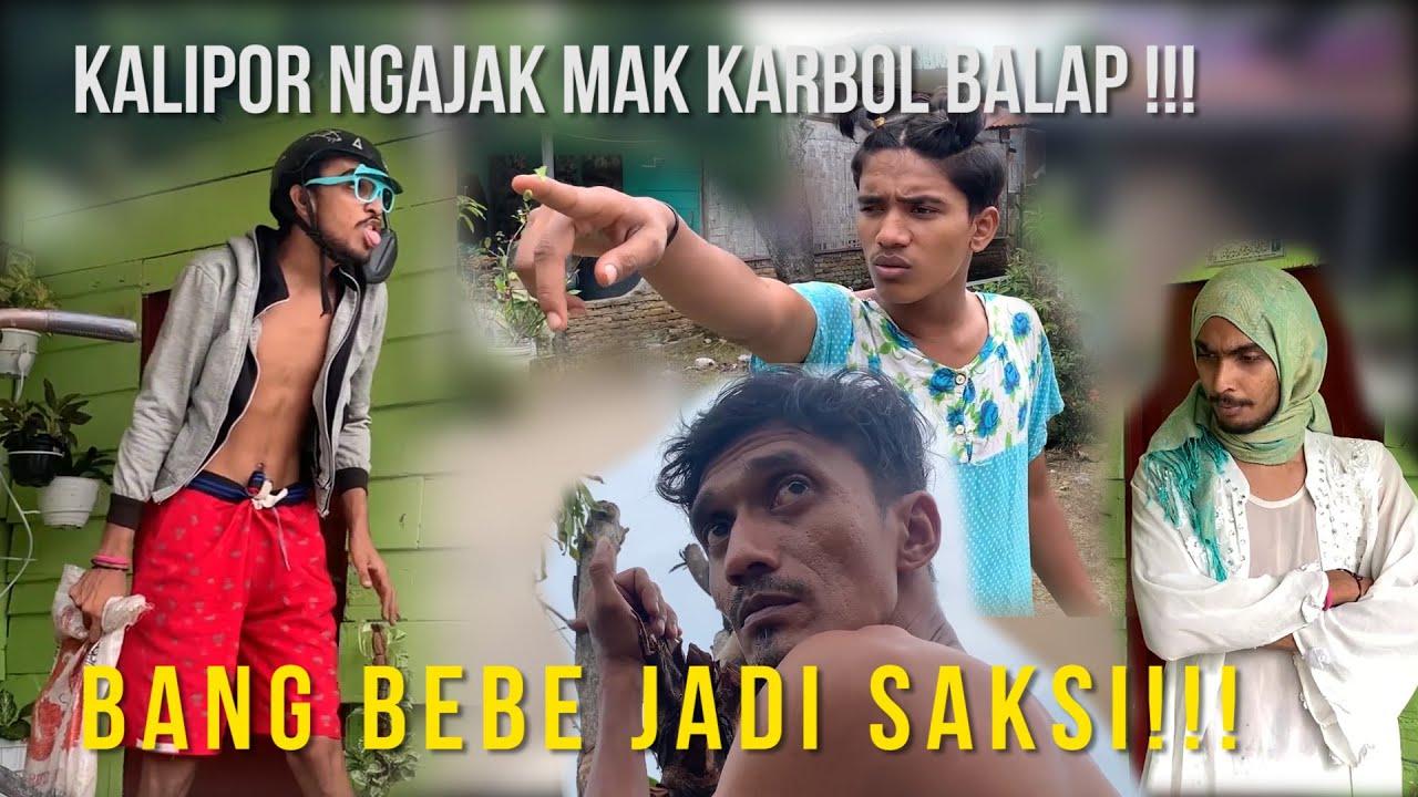 KALIPOR NGAJAK MAK KARBOL BALAP !!! BANG BEBE JADI SAKSI!!!