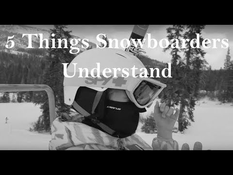 5 Things Snowboarders Understand