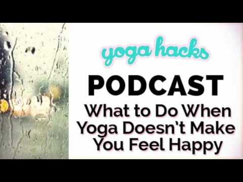 Episode #21:  What To Do When Yoga Doesn't Make You Feel Happy