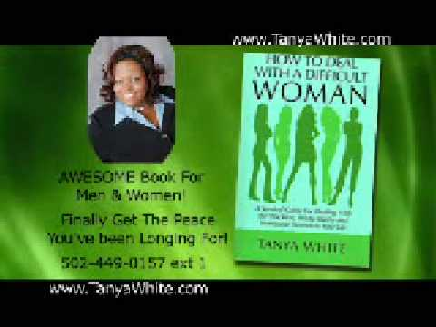 HOW DO YOU DEAL WITH A DIFFICULT WOMAN?  LET TANYA TEACH YOU HOW