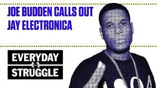 Joe Budden Calls Out Jay Electronica | Everyday Struggle