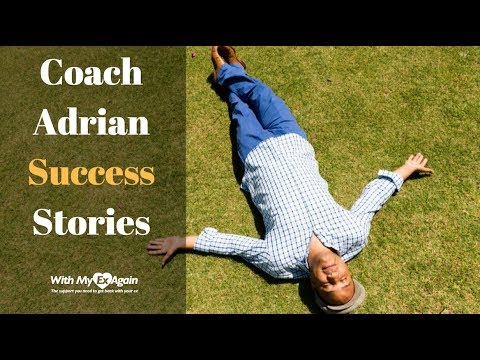 Ex Back Success Stories: Coach Adrian Shares Getting Ex Back After Break Up Success Stories