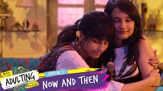 Dice Media   Adulting   Web Series   S01E05 - Now and Then (Season 1 Finale)