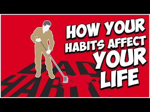 How Your Habits Affect Your Life