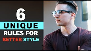 6 UNIQUE RULES To Instantly Have Better Style (Fashion Tips for Beginners)