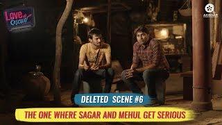 Deleted Scene #6 | The One Where Mehul & Sagar Are Serious | Love Ni Bhavai