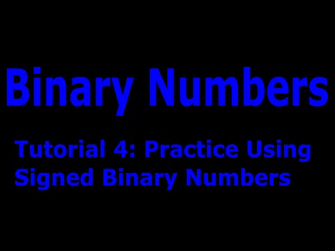 Binary Numbers Part: 4 Practice using Signed & Unsigned Numbers