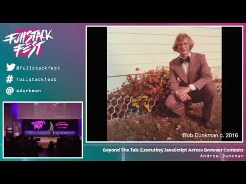 Beyond The Tab: Executing JavaScript Across Browser Contexts (Andrew Dunkman) - FSF 2016