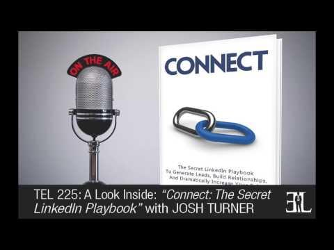 Connect: The Secret LinkedIn Playbook by Josh Turner TEL 225