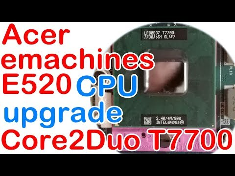 rd #250 Acer eMachines E520 CPU upgrade to Core2Duo T7700 @ 2 40GHz