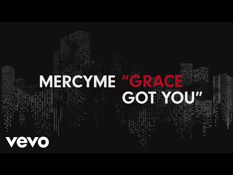 MercyMe - Grace Got You (Official Lyric Video)