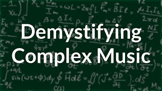 Demystifying Complex Music