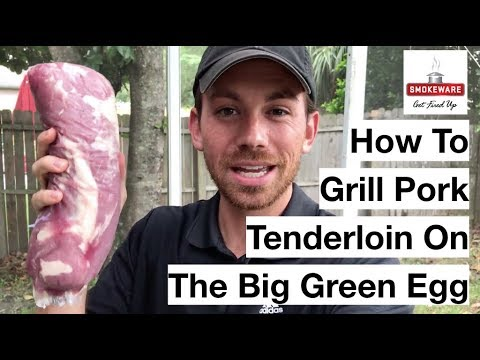 How To Grill A Pork Tenderloin On The Big Green Egg