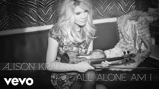 Alison Krauss - All Alone Am I (Audio)