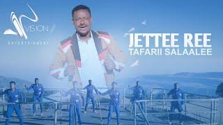 Tafarii  Salaalee- Jettee ree -New Ethiopian Oromo Music 2021(Official Videos)