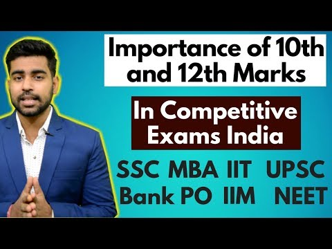 Importance of 10th and 12th marks in Competitive Exams ? | MBA | IIM | IIT | SSC | UPSC | Bank Po