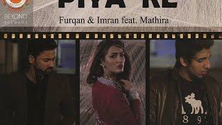 Piya Re - Furqan & Imran Ft. Mathira 2015 New Hd Hindi Song
